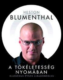 Blumenthal, Heston: A tökéletesség nyomában - Klasszikus ételek újragondolva